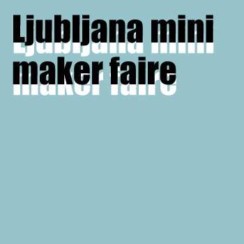 LJUBLJANA MINI MAKER FAIRE 13.5.2017